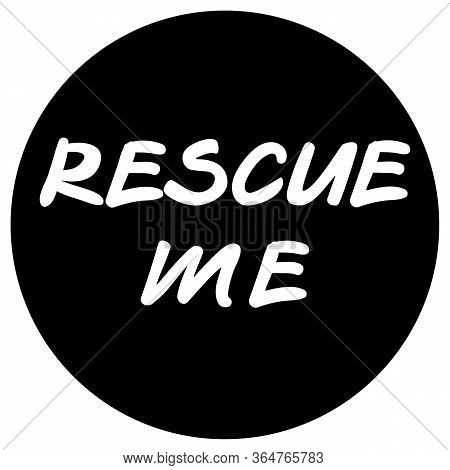 Rescue Me Sticker White On Black, Lettering Request For Help. Suitable For Situations With Violence