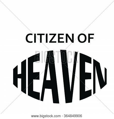 Citizen Of Heaven, Christian Faith, Typography For Print Or Use As Poster, Card, Flyer Or T Shirt