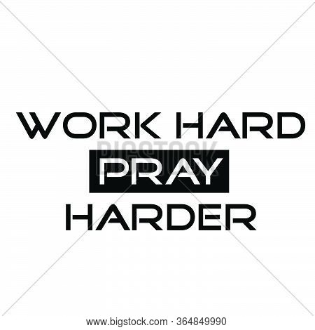 Work Hard Pray Harder, Christian Faith, Typography For Print Or Use As Poster, Card, Flyer Or T Shir