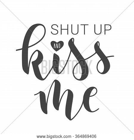 Vector Illustration. Handwritten Lettering Of Shut Up And Kiss Me. Template For Banner, Card, Label,