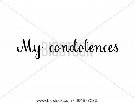 My Condolences. Handwritten Black Vector Text On White Background. Brush Calligraphy Style. Condolen