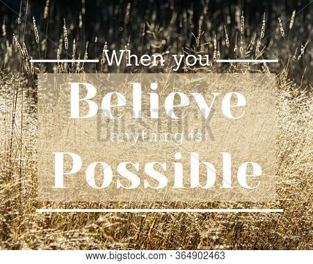 Inspirational quote - When you believe anything is possible