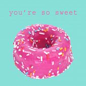 a colorful donut on a blue background and the sentence you are so sweet poster