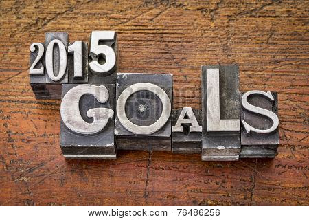 2015 goals - New Year resolution concept - text in vintage metal type blocks against grunge wood poster