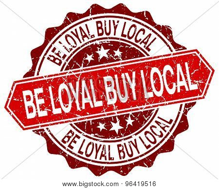 be loyal buy local red round grunge stamp on white poster