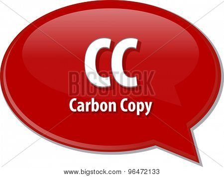 Speech bubble illustration of information technology acronym abbreviation term definition CC Carbon Copy