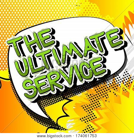 The Ultimate Service - Comic book style word on abstract background.