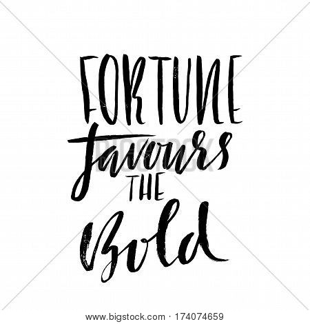 Fortune favours the bold. Hand drawn lettering proverb. Vector typography design. Handwritten inscription