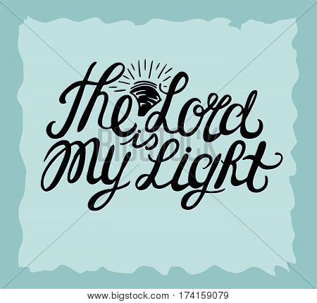 Hand lettering The Lord is my Light, made near the sun. Biblical background. Christian poster. Vintage. Scripture
