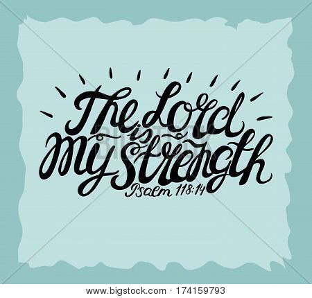 Hand lettering The Lord is my Strength. Biblical background. Christian poster. Vintage. Scripture. Psalm poster