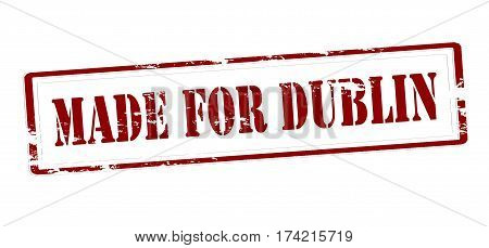 Stamp with text made for Dublin inside vector illustration