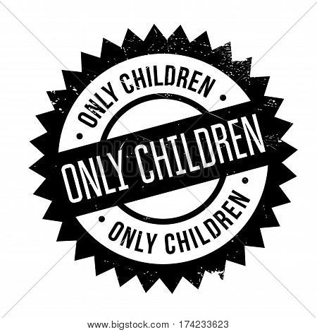 Only Children rubber stamp. Grunge design with dust scratches. Effects can be easily removed for a clean, crisp look. Color is easily changed.