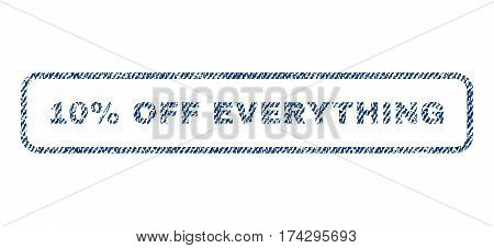 10 Percent Off Everything text textile seal stamp watermark. Blue jeans fabric vectorized texture. Vector caption inside rounded rectangular banner. Rubber sign with fiber textile structure.