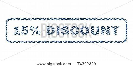15 Percent Discount text textile seal stamp watermark. Blue jeans fabric vectorized texture. Vector caption inside rounded rectangular banner. Rubber sign with fiber textile structure.