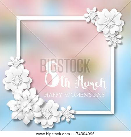 International Women's Day, white frame with 3d abstract flowers on blurred background, vector illustration, eps 10 with transparency and gradient meshes