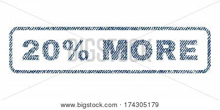 20 Percent More text textile seal stamp watermark. Blue jeans fabric vectorized texture. Vector caption inside rounded rectangular banner. Rubber sticker with fiber textile structure.