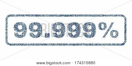 99.999 Percent text textile seal stamp watermark. Blue jeans fabric vectorized texture. Vector caption inside rounded rectangular shape. Rubber emblem with fiber textile structure.