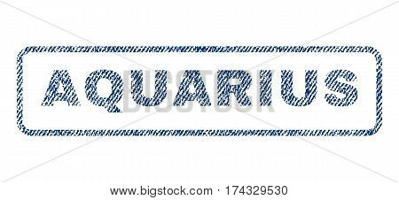 Aquarius text textile seal stamp watermark. Blue jeans fabric vectorized texture. Vector caption inside rounded rectangular shape. Rubber sticker with fiber textile structure.