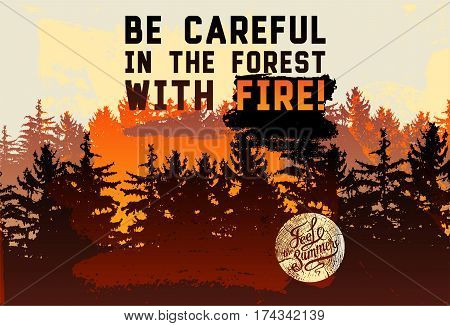 Be careful in the forest with fire! Wild Forest and Eco tourism phrase typographical vintage grunge style poster with fir trees landscape. Retro vector illustration.