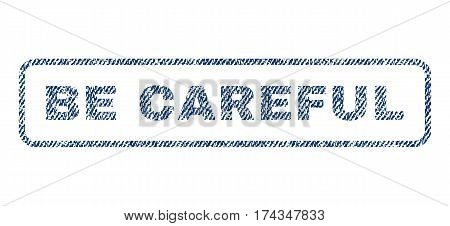 Be Careful text textile seal stamp watermark. Blue jeans fabric vectorized texture. Vector caption inside rounded rectangular banner. Rubber emblem with fiber textile structure.