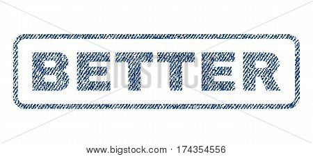 Better text textile seal stamp watermark. Blue jeans fabric vectorized texture. Vector tag inside rounded rectangular banner. Rubber sign with fiber textile structure.