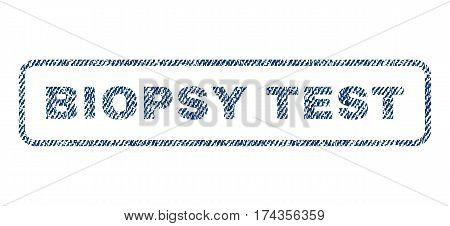 Biopsy Test text textile seal stamp watermark. Blue jeans fabric vectorized texture. Vector tag inside rounded rectangular banner. Rubber emblem with fiber textile structure.