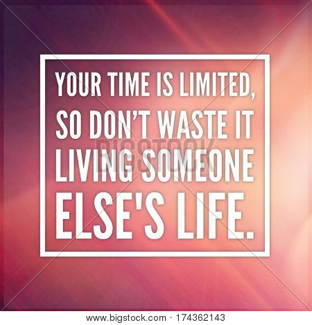 Quote - Your time is limited so don't waste it living someone else's life.