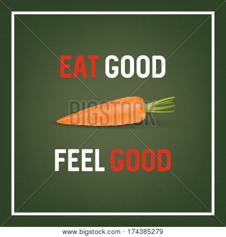 Eat good feel good - background with quote and realistic carrot on green. Vector EPS10 illustration.