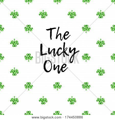 Saint Patricks Day greeting card with sparkled green clover leaves and text. Inscription - The Lucky One