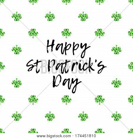Saint Patricks Day greeting card with sparkled green clover leaves and text. Inscription - Happy St. Patricks Day