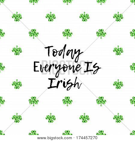 Saint Patricks Day greeting card with sparkled green clover leaves and text. Inscription - Today Everyone Is Irish
