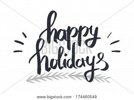 Happy holidays black calligraphic written by hand text on white. Black-white festival card in flat design. Vector colourless illustration of Merry Christmas congratulation card decorated with branch
