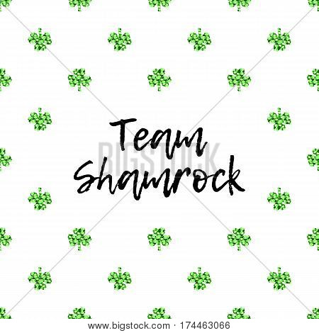 Saint Patricks Day greeting card with sparkled green clover leaves and text. Inscription - Team Shamrock