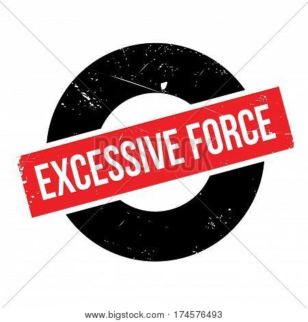 Excessive Force rubber stamp. Grunge design with dust scratches. Effects can be easily removed for a clean, crisp look. Color is easily changed.