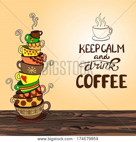 'Keep calm and drink coffee' lettering with hand drawn VECTOR doodle stack of cups, coloured background