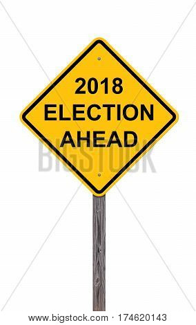Caution Sign Isolated On White - 2018 Election Ahead