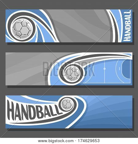 Vector horizontal Banners for Handball: 3 cartoon covers for title text on handball theme, sport blue court with flying on trajectory ball, abstract header banner for advertising on gray background. poster