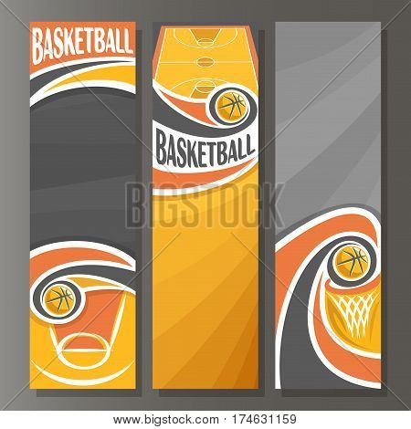 Vector Vertical Banners for Basketball: 3 template for title text on basketball theme, orange sporting court, flying ball, basket with net, abstract vertical banner for inscriptions on grey background
