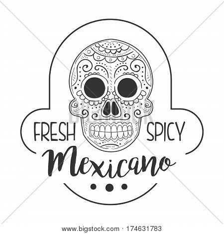 Restaurant Fresh And Spicy Mexican Food Menu Promo Sign In Sketch Style With Scull , Design Label Black And White Template. Monochrome Hand Drawn Promotional Cafe Poster Print Vector Illustration.