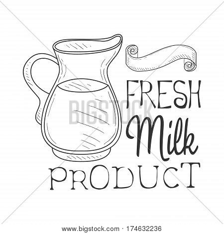 Fresh Milk Product Promo Sign In Sketch Style With Glass Jug, Design Label Black And White Template. Monochrome Hand Drawn Promotional Farm Product Poster Print Vector Illustration.