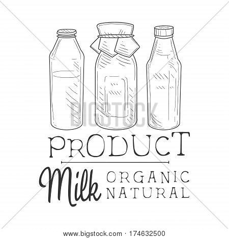 Natural Fresh Milk Product Promo Sign In Sketch Style With Three Different Bottles , Design Label Black And White Template. Monochrome Hand Drawn Promotional Farm Product Poster Print Vector Illustration.