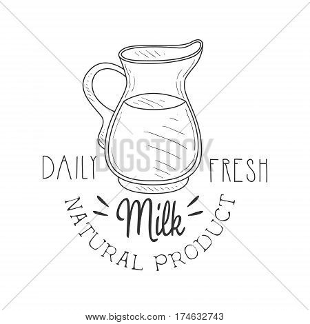 Natural Product Fresh Milk Product Promo Sign In Sketch Style With Glass Jug , Design Label Black And White Template. Monochrome Hand Drawn Promotional Farm Product Poster Print Vector Illustration.