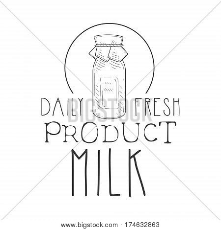 Daily Fresh Milk Product Promo Sign In Sketch Style With Milk Bottle, Design Label Black And White Template. Monochrome Hand Drawn Promotional Farm Product Poster Print Vector Illustration.