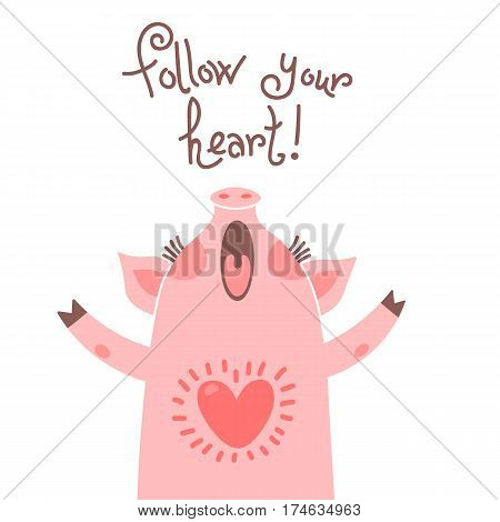 Greeting card with cute piglet. Sweet pig says follow your heart. Vector illustration.