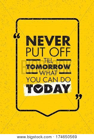 Never Put Off Till Tomorrow What You Can Do Today. Inspiring Creative Motivation Quote. Vector Typography Banner Design Concept