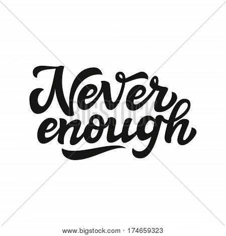 Never Enough. Typography Lettering Text