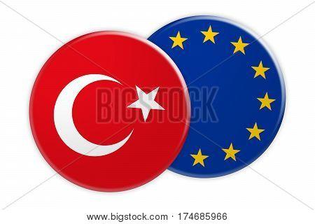 Politics News Concept: Turkey Flag Button On EU Flag Button 3d illustration on white background
