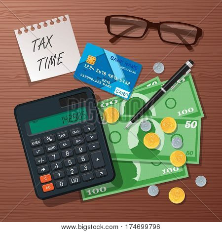 Vector tax time concept design element, realistic wooden background. Tax time reminder on a piece of paper, plastic bank card, calculator, paper money, coins, glasses and pen. Flat style illustration.