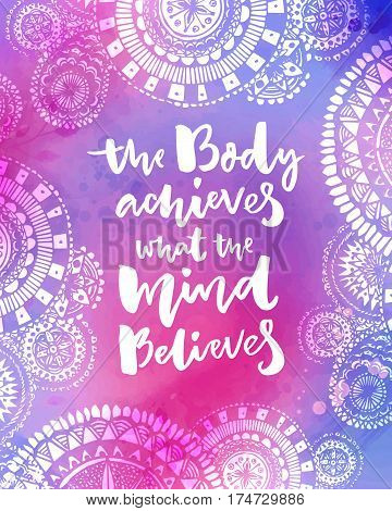 The body achieves what the mind believes. Motivational quote on purple watercolor texture with hand drawn indian mandalas. Yoga poster design.