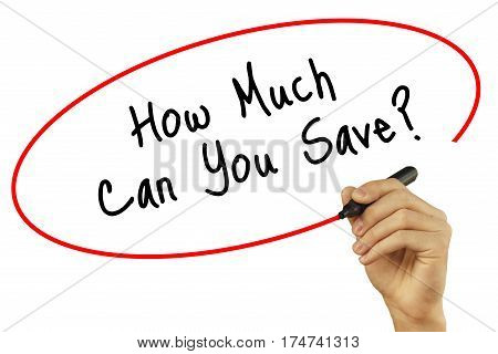 Man Hand Writing How Much Can You Save? With Black Marker On Visual Screen. Isolated On Background.
